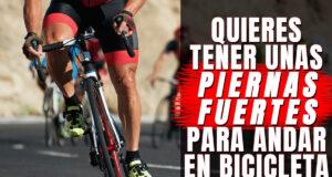 Quieres tener unas piernas fuertes para andar en bicicleta